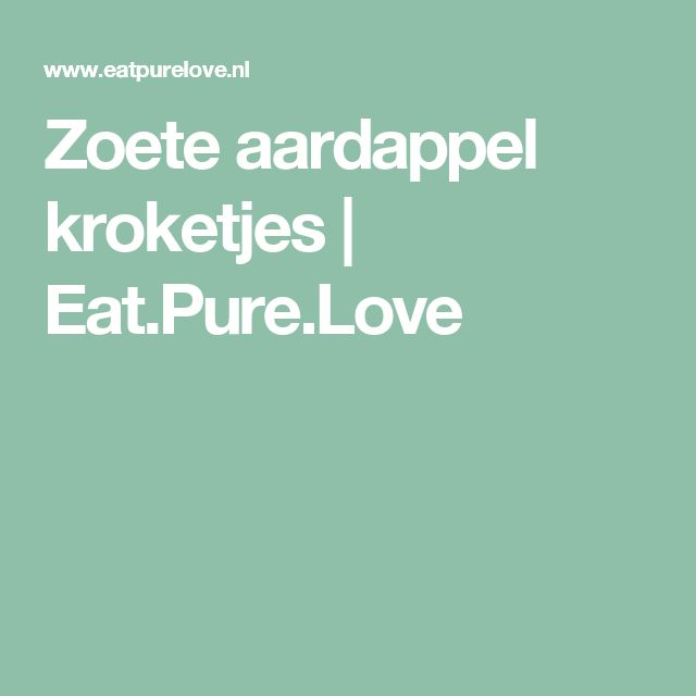 Zoete aardappel kroketjes   Eat.Pure.Love