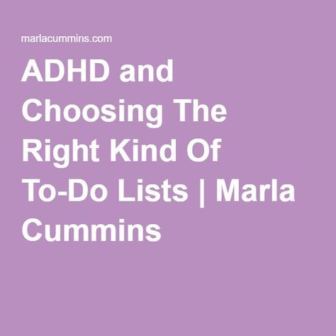 ADHD and Choosing The Right Kind Of To-Do Lists | Marla Cummins