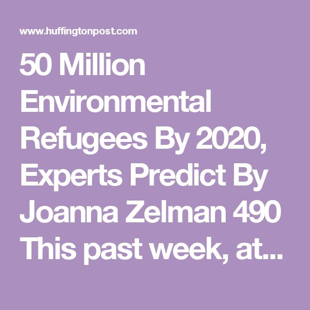 """50 Million Environmental Refugees By 2020, Experts Predict By Joanna Zelman 490 This past week, at the annual meeting of the American Association for the Advancement of Science (AAAS), experts warned that, """"In 2020, the UN has projected that we will have 50 million environmental refugees,"""" the AFP reports.  A refugee is currently considered by the UN High Commissioner on Refugees to be a person who is fleeing persecution due to their race, religion, nationality, etc. There is no mention of…"""