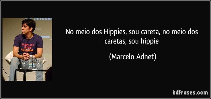 frase-no-meio-dos-hippies-sou-careta-no-meio-dos-caretas-sou-hippie-marcelo-adnet-130496.jpg (850×400)