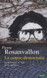 La contre-démocratie - La politique à l'âge de la défiance Pierre Rosanvallon