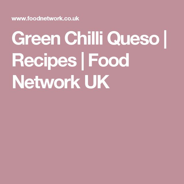 Green Chilli Queso | Recipes | Food Network UK