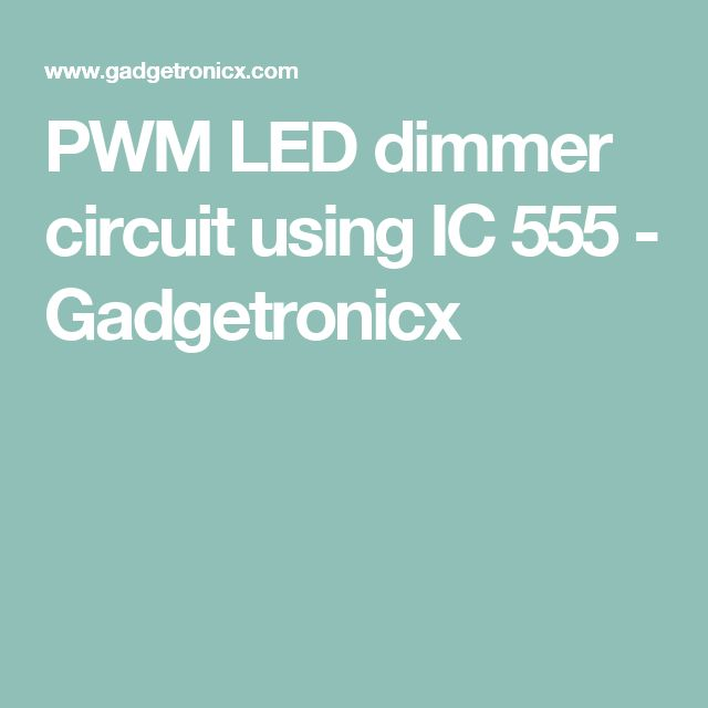 PWM LED dimmer circuit using IC 555 - Gadgetronicx