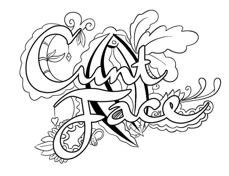 Cunt Face -  Coloring Page by Colorful Language © 2015.  Posted with permission, reposting permitted with attribution.  https://www.facebook.com/colorfullanguageart