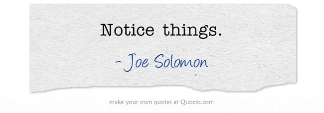 Notice things. - Gallagher Girls, Joe Solomon