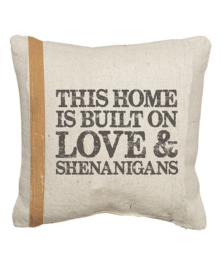 Look what I found on #zulily! 'This Home Is Built On Love And Shenanigans' Throw Pillow by Primitives by Kathy #zulilyfinds
