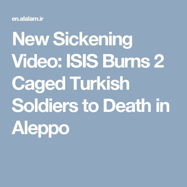 New Sickening Video: ISIS Burns 2 Caged Turkish Soldiers to Death in Aleppo