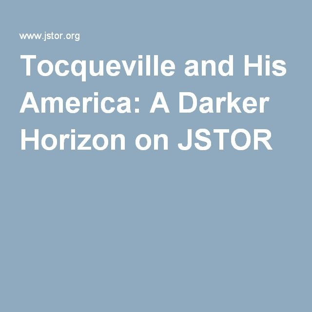 Tocqueville and His America: A Darker Horizon on JSTOR