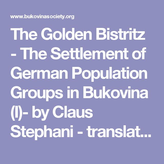 The Golden Bistritz - The Settlement of German Population Groups in  Bukovina (I)- by Claus Stephani - translated by. Dr. Sophie A. Welisch