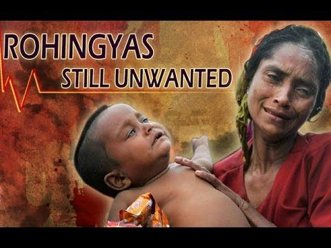 Rohingyas: Still Unwanted (Ethnic cleansing of the Rohingya population i...