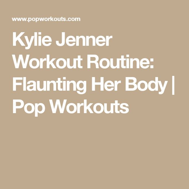 Kylie Jenner Workout Routine: Flaunting Her Body | Pop Workouts