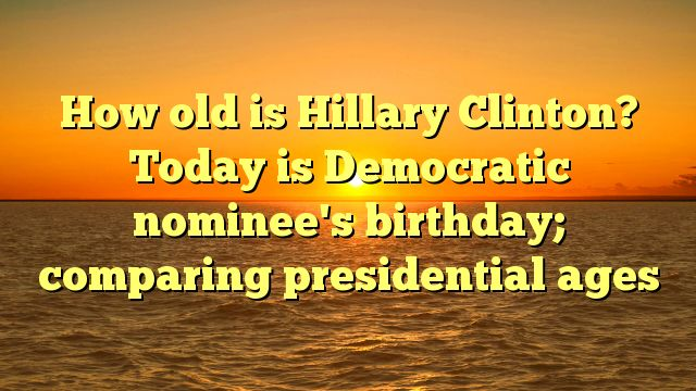 How old is Hillary Clinton? Today is Democratic nominee's birthday; comparing presidential ages - https://twitter.com/pdoors/status/803728759010406400