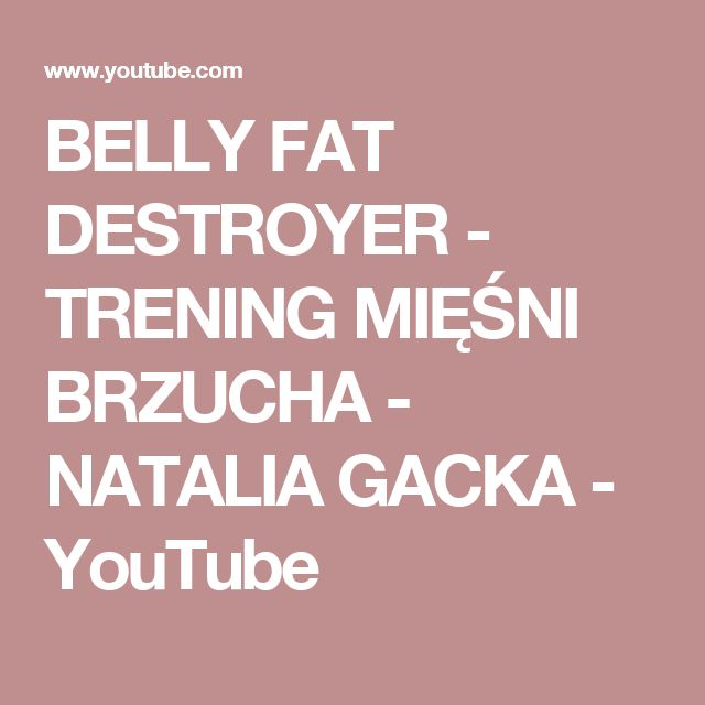 BELLY FAT DESTROYER - TRENING MIĘŚNI BRZUCHA - NATALIA GACKA - YouTube