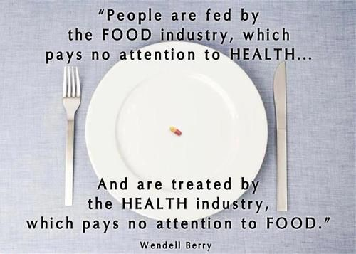 We've neglected our legitimate right to be the first intermediate between our farmer and our plate. Grow your own food. Eat whole foods. Eat organic. Eat gmo-free. Eat locally. Eat seasonably. Cook your own food. *as much as you can* :) #wendell berry #health-meme.jpg