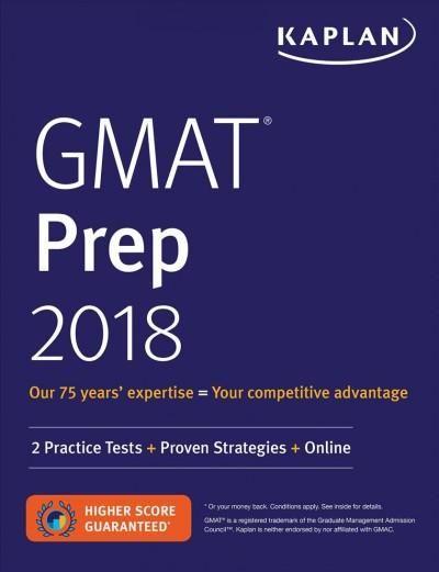 Kaplan Gmat Prep 2018: 2 Practice Tests, Proven Strategies + Online