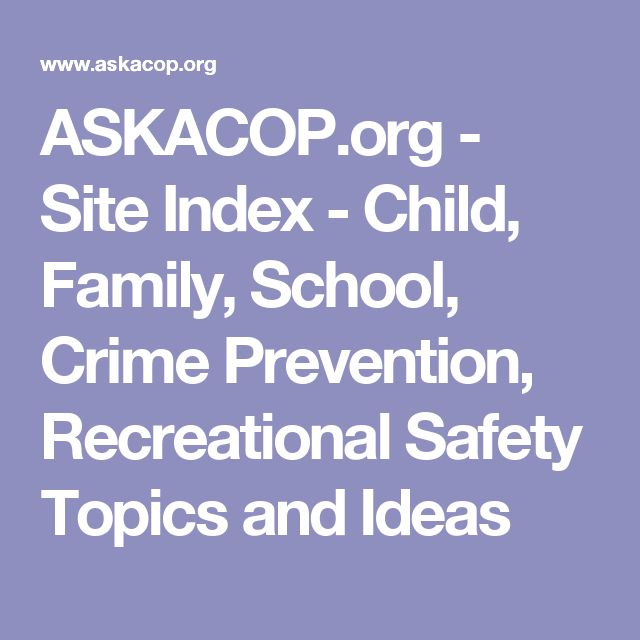 ASKACOP.org - Site Index - Child, Family, School, Crime Prevention,   Recreational Safety Topics and Ideas