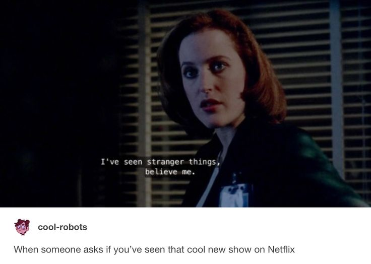 Me too, Scully. Stranger Things + X-Files