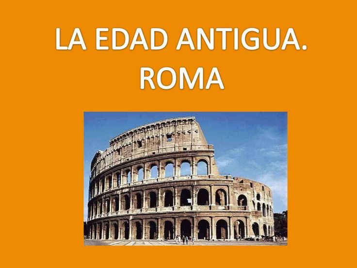 LA EDAD ANTIGUA. ROMA