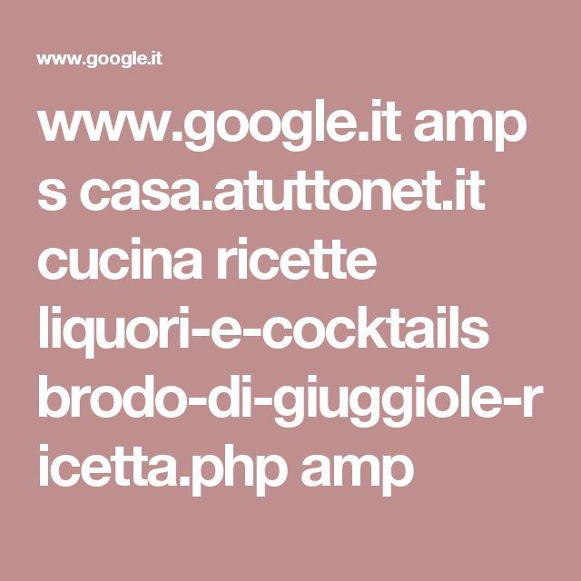 www.google.it amp s casa.atuttonet.it cucina ricette liquori-e-cocktails brodo-di-giuggiole-ricetta.php amp