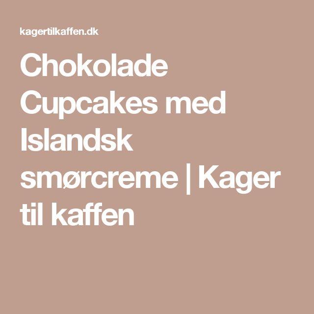 Chokolade Cupcakes med Islandsk smørcreme | Kager til kaffen