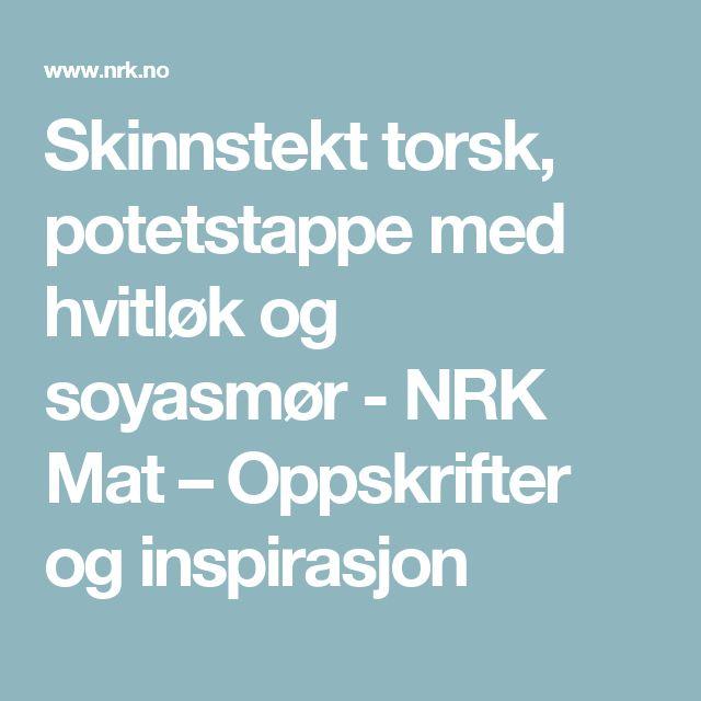 Skinnstekt torsk, potetstappe med hvitløk og soyasmør - NRK Mat – Oppskrifter og inspirasjon