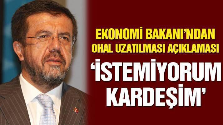 """Ekonomi Bakanı Nihat Zeybekçi'den OHAL açıklaması! """"İstemiyorum kardeşim."""""""