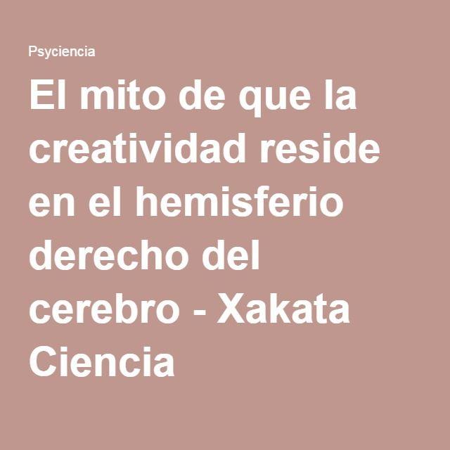 El mito de que la creatividad reside en el hemisferio derecho del cerebro - Xakata Ciencia