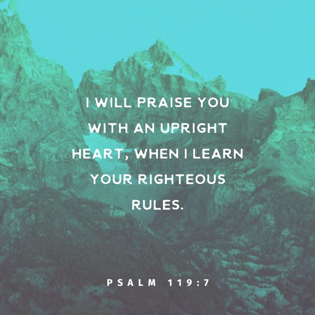 """""""I will praise thee with uprightness of heart, when I shall have learned thy righteous judgments."""" Psalms 119:7 KJV http://bible.com/1/psa.119.7.kjv"""