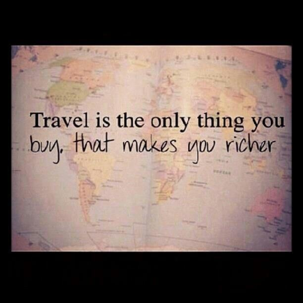 Traveling makes me richer.