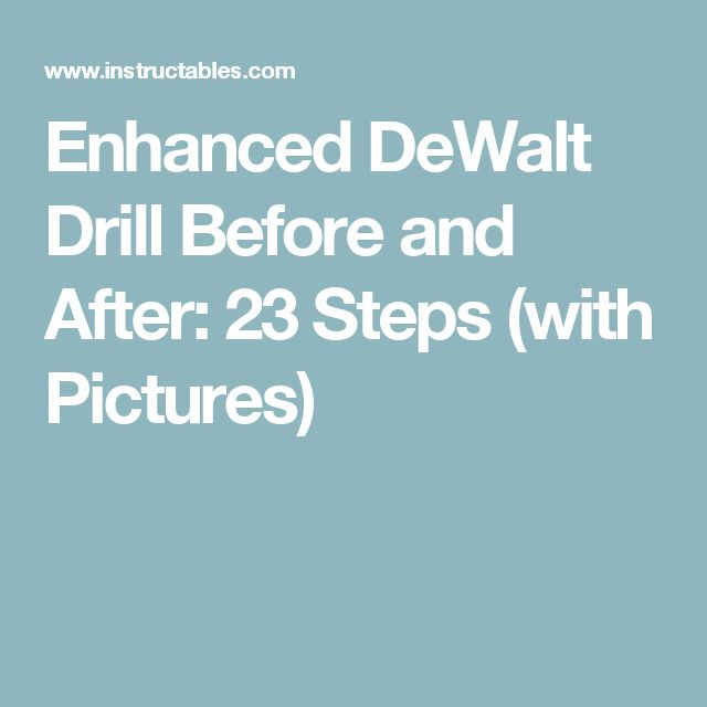 Enhanced DeWalt Drill Before and After: 23 Steps (with Pictures)