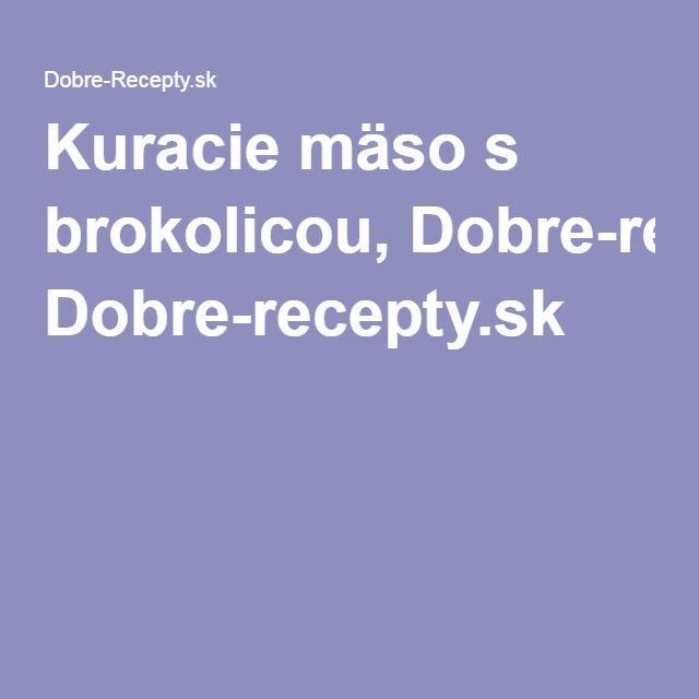 Kuracie mäso s brokolicou, Dobre-recepty.sk