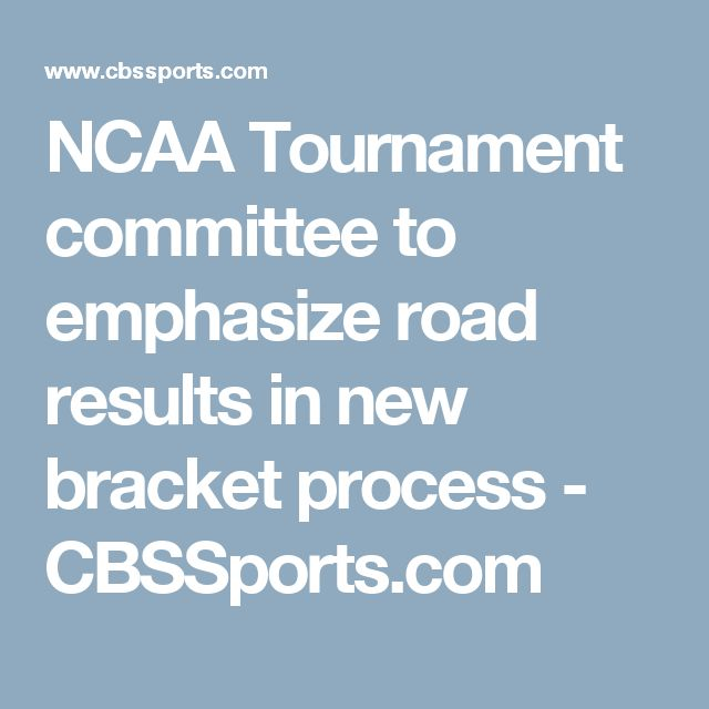 NCAA Tournament committee to emphasize road results in new bracket process - CBSSports.com