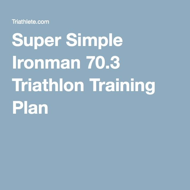 Super Simple Ironman 70.3 Triathlon Training Plan