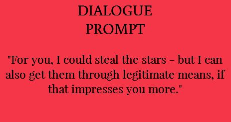 "dialogue prompt ""....if you like."" ""Sweet! We're going on a star stealing quest!"" ""No! Legitimately."" ""We're going on a star buying quest!"""