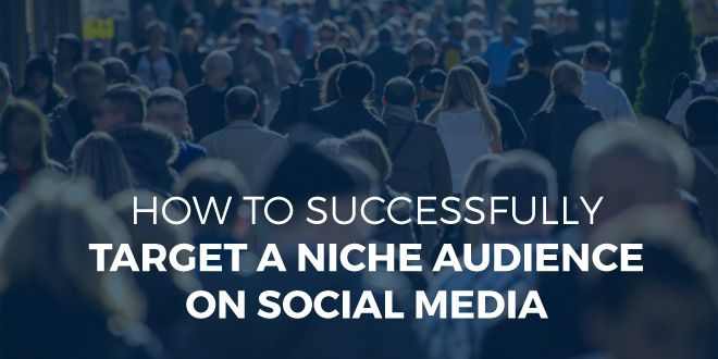 How To Successfully Target A Niche Audience On Social Media | SociableBlog