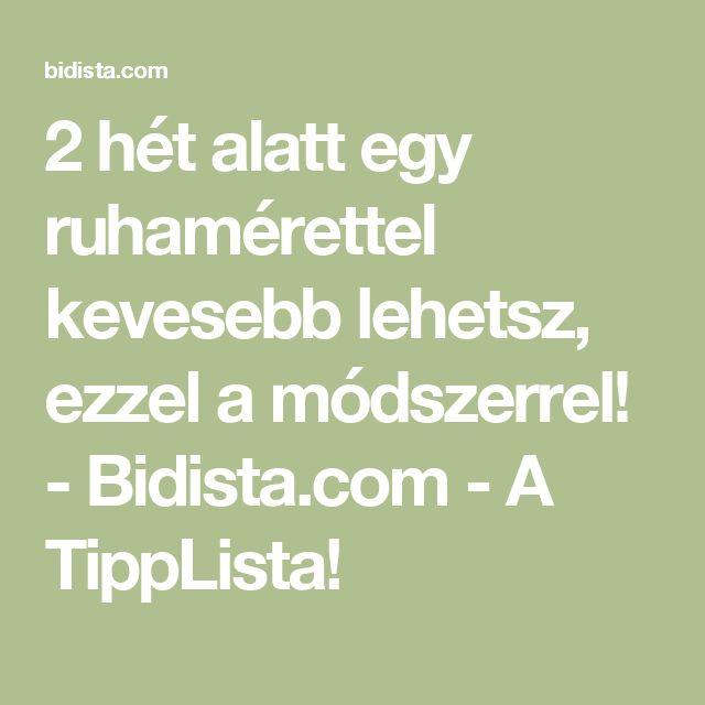 2 hét alatt egy ruhamérettel kevesebb lehetsz, ezzel a módszerrel! - Bidista.com - A TippLista!