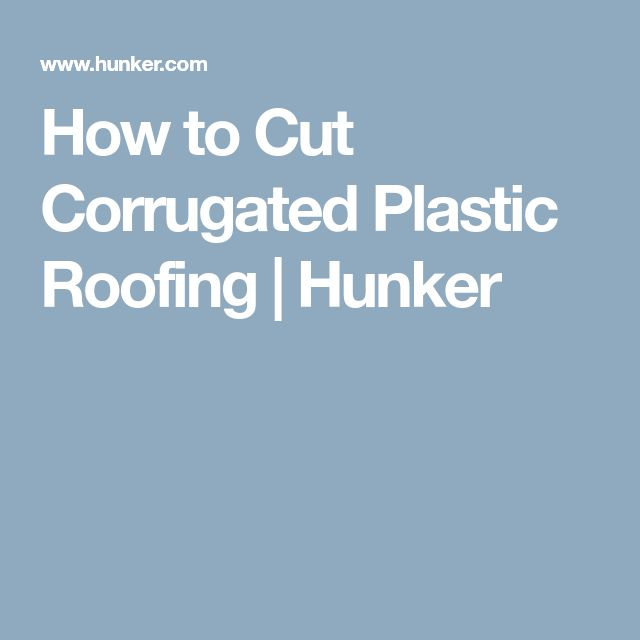How to Cut Corrugated Plastic Roofing | Hunker