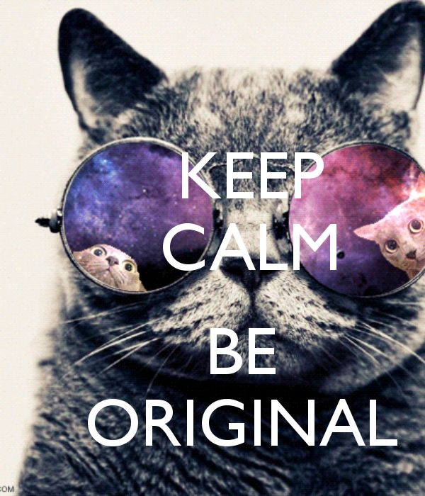 KEEP     CALM         BE    ORIGINAL