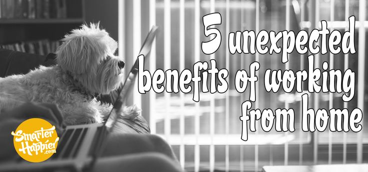 5 unexpected benefits of working from home www.smarterhappier.com #workingfromhome #unexpectedbenefits