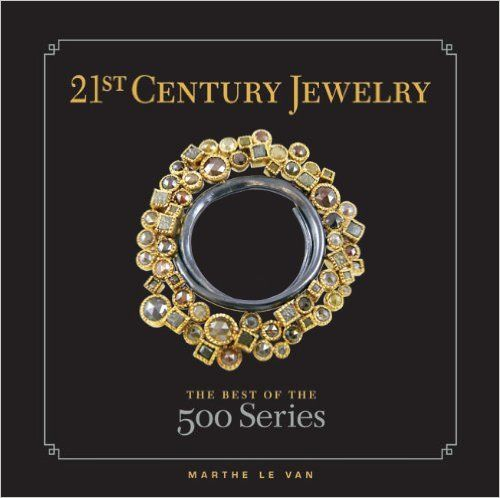 21st Century Jewelry: The Best of the 500 Series: Marthe Le Van: 9781600595219: Amazon.com: Books