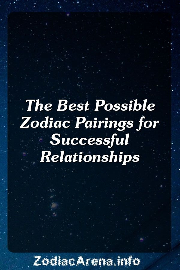 The Best Possible Zodiac Pairings For Successful -2389