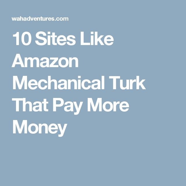 10 Sites Like Amazon Mechanical Turk That Pay More Money