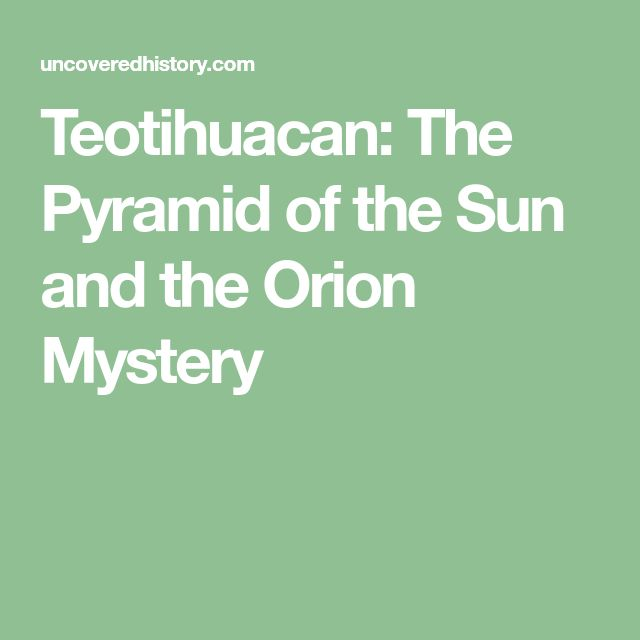 Teotihuacan: The Pyramid of the Sun and the Orion Mystery