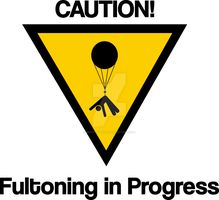 Caution Fultoning In Progress by whatever2099