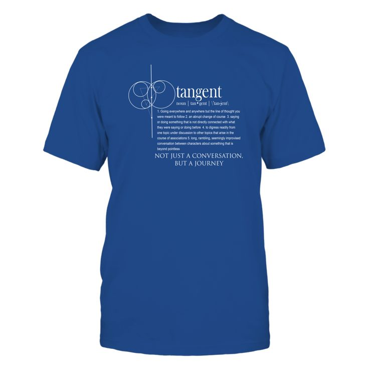 """What Does Tangent Mean?  Definition of a Tangent Conversation T-Shirt, What does tangent mean? Do you have that friend that goes """"off tangent"""" during conversations? When the conversation turns more into a journey and you don't know where you're going but are enjoying the ride you may just be part of a tangent conversation.  Embrace the tangential conversation!  ... ,  Available Products:          Gildan Unisex T-Shirt - $24.95 District Women's Premium T-Shirt - $27.95 District Men's Premium…"""