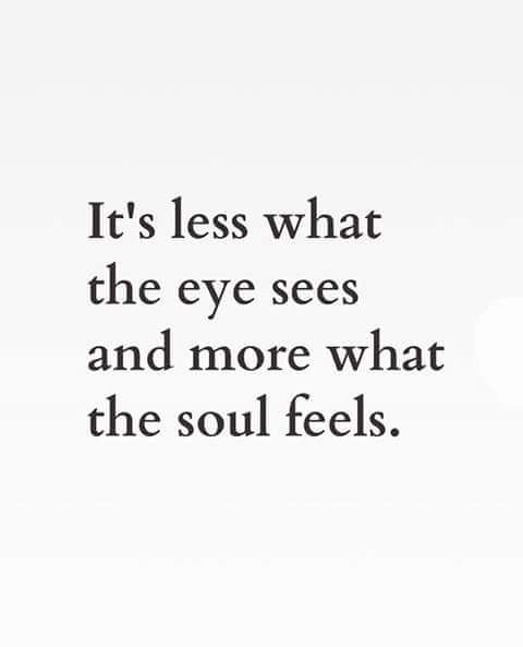 It's less what the eye sees and more what the soul feels.