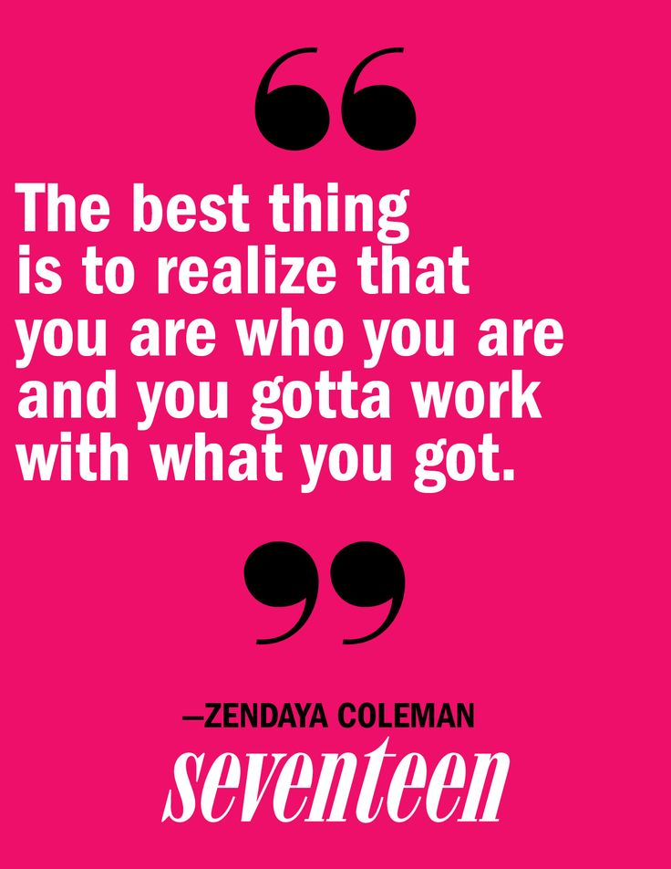"""""""The best thing is to realize that you are who you are and you gotta work with what you got."""" - Zendaya"""