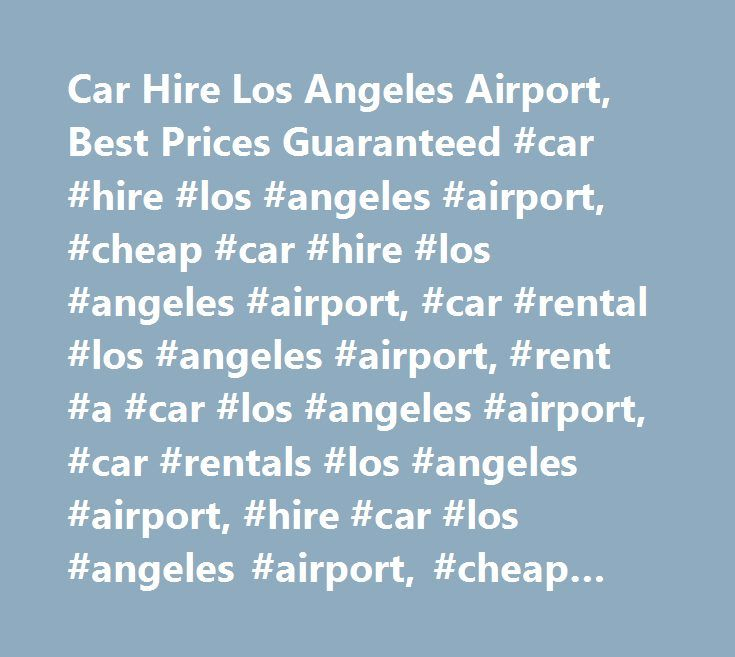Car Hire Los Angeles Airport, Best Prices Guaranteed #car #hire #los #angeles #airport, #cheap #car #hire #los #angeles #airport, #car #rental #los #angeles #airport, #rent #a #car #los #angeles #airport, #car #rentals #los #angeles #airport, #hire #car #los #angeles #airport, #cheap #car #rentals #los #angeles #airport, #cheap #car #rental #los #angeles #airport, #carrentals #los #angeles #airport, #rent #car #los #angeles #airport, #car #hire #comparison #los #angeles #airport, #carrental…