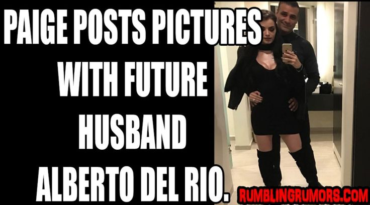 Paige Posts Pictures of Her With Future Husband, Alberto Del Rio. – RumblingRumors