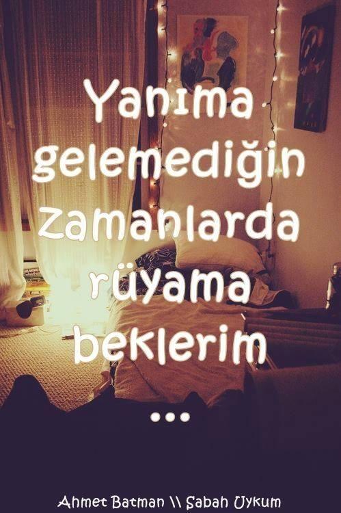 Yanıma gelmediğin zamanlarda rüyama beklerim...  - Ahmet Batman / Sabah Uykum